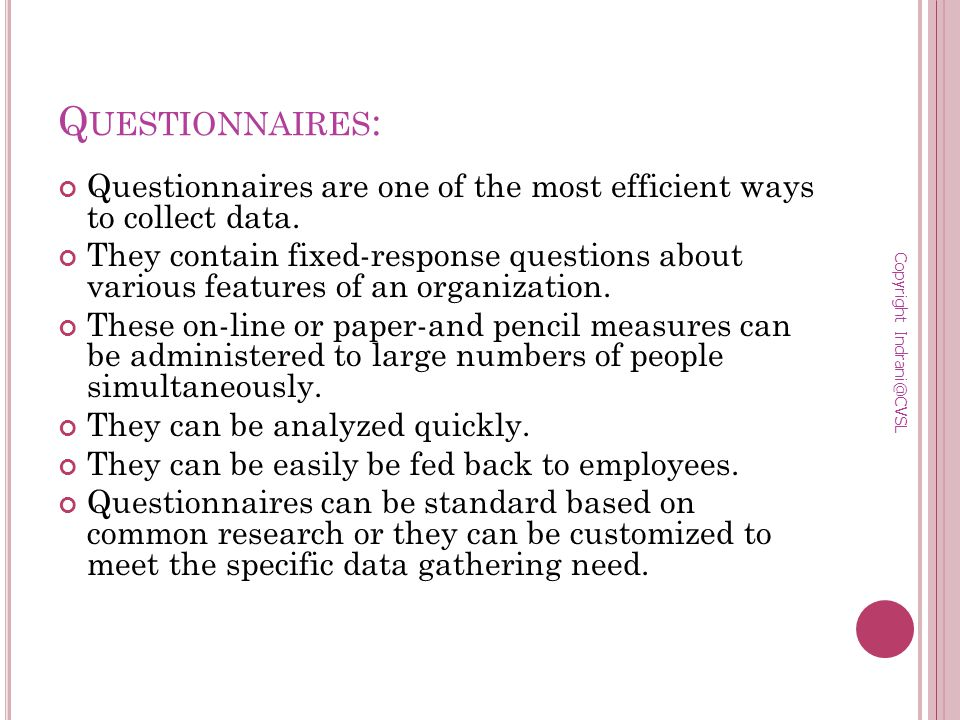 Q UESTIONNAIRES : Questionnaires are one of the most efficient ways to collect data.