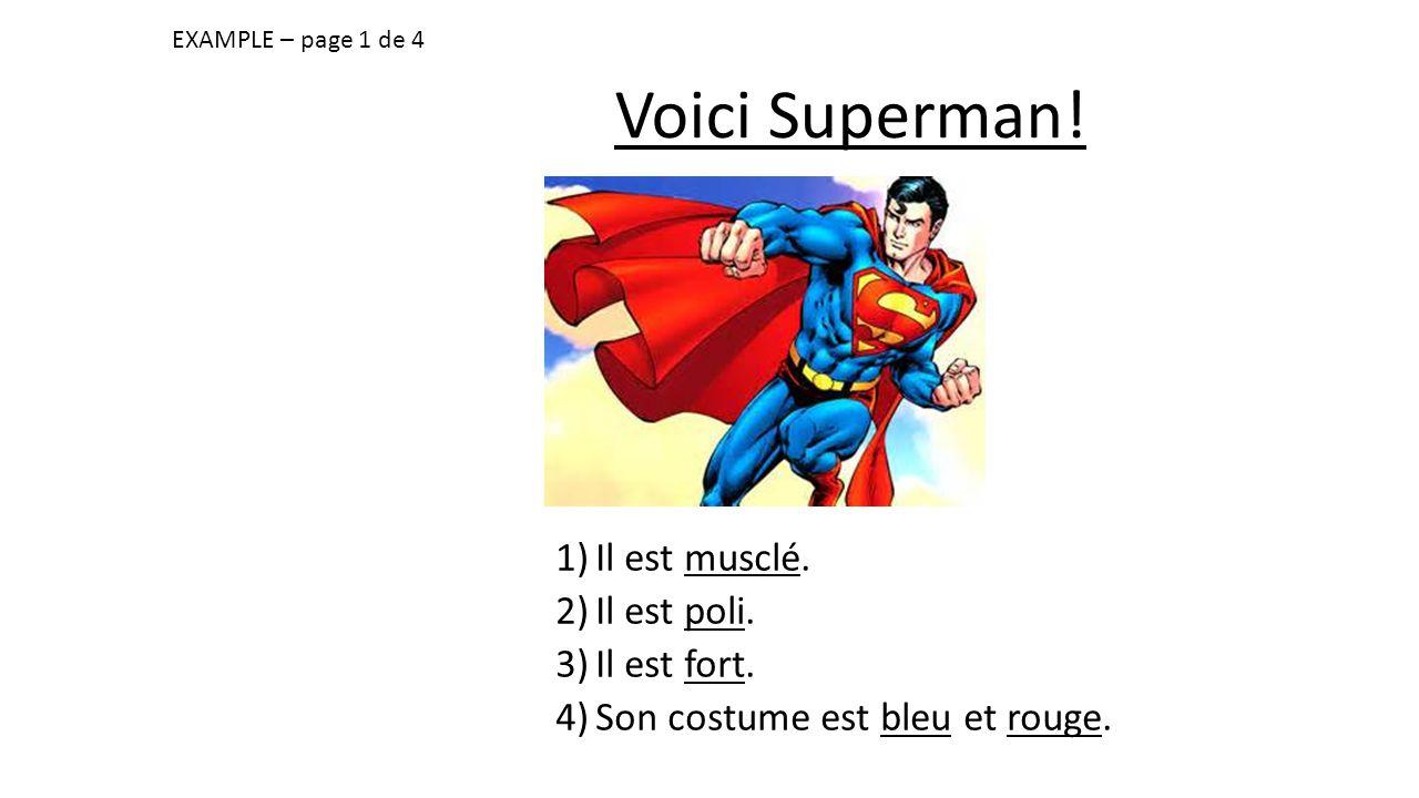 Voici Superman. EXAMPLE – page 1 de 4 1)Il est musclé.
