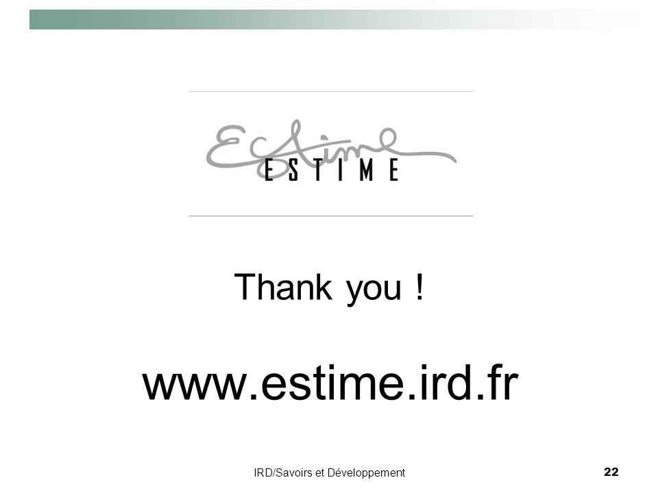 IRD/Savoirs et Développement22 Thank you ! www.estime.ird.fr