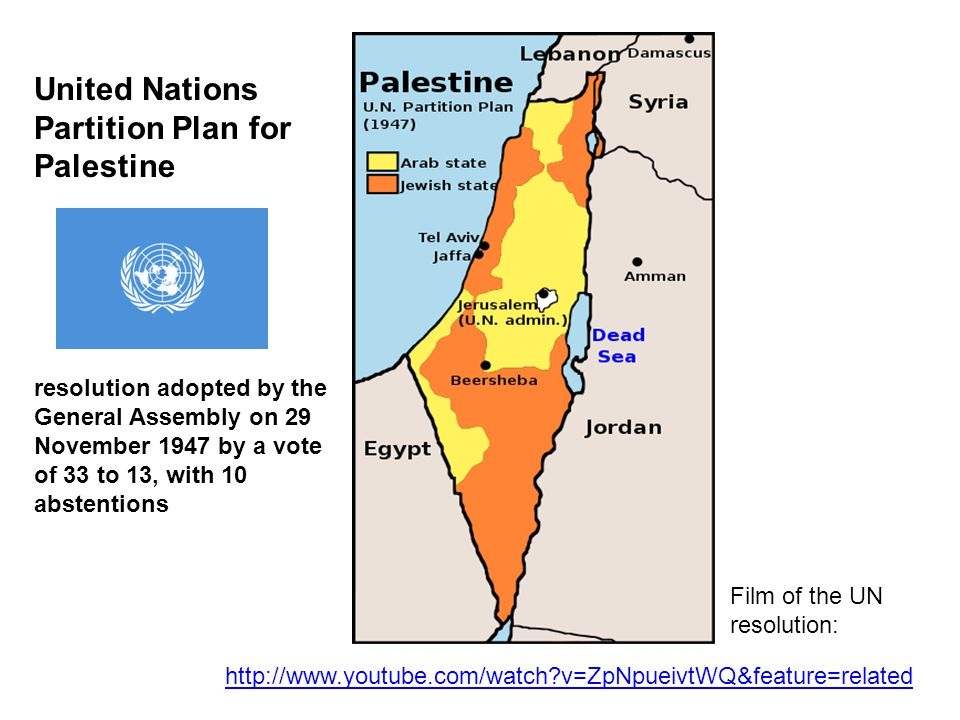 United Nations Partition Plan for Palestine resolution adopted by the General Assembly on 29 November 1947 by a vote of 33 to 13, with 10 abstentions