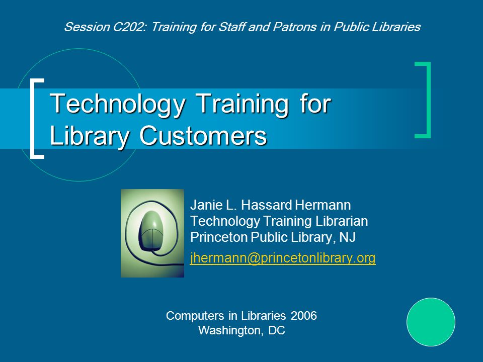 Reaching &Teaching a Tech-savvy Public Library customers are becoming increasingly proficient with computers, the Internet and technology.