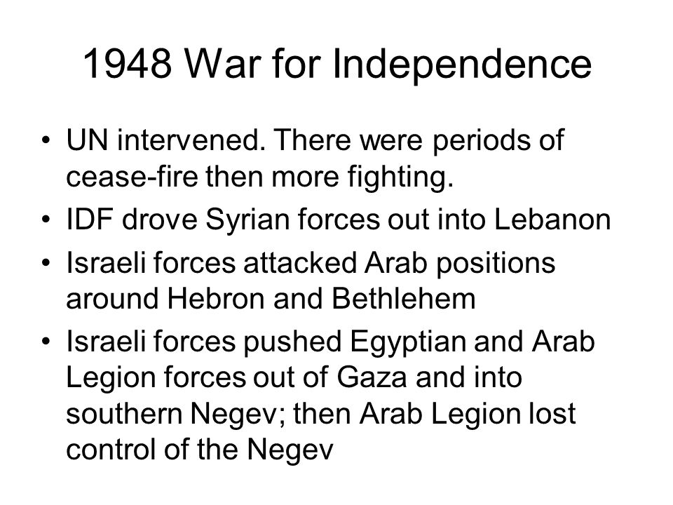 1948 War for Independence UN intervened.There were periods of cease-fire then more fighting.