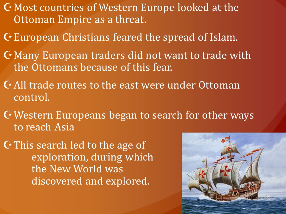  Most countries of Western Europe looked at the Ottoman Empire as a threat.  European Christians feared the spread of Islam.  Many European traders