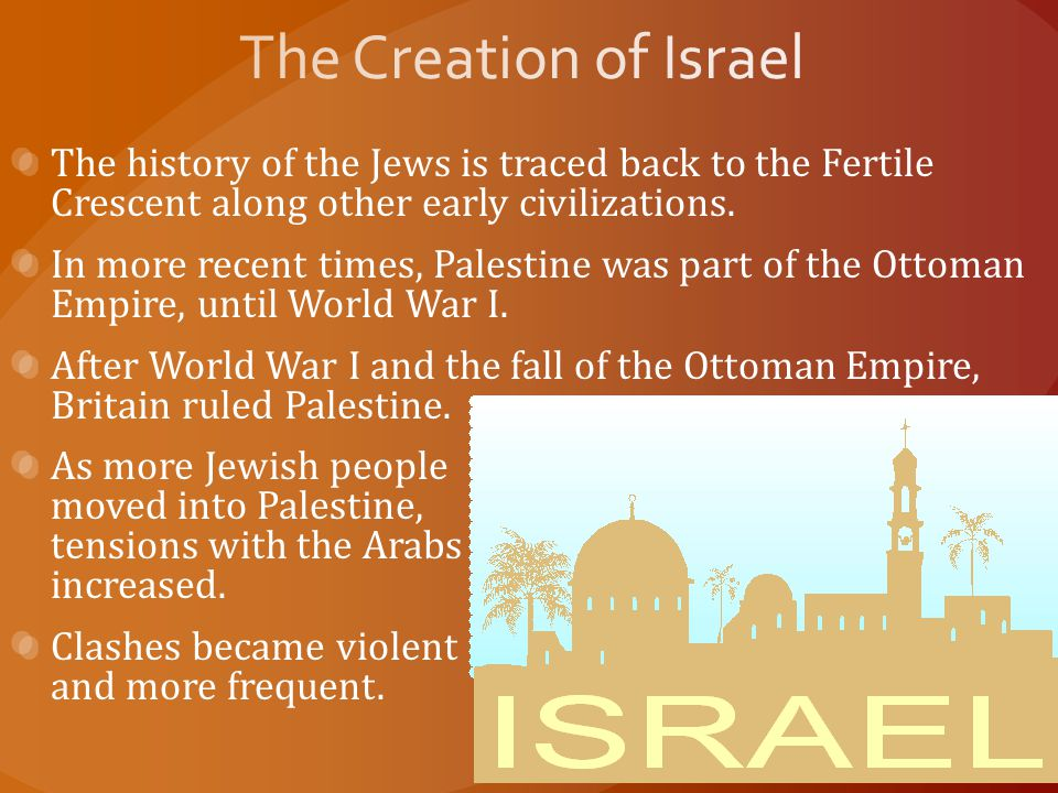 The history of the Jews is traced back to the Fertile Crescent along other early civilizations. In more recent times, Palestine was part of the Ottoma