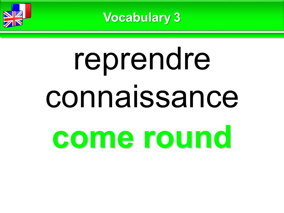 come round reprendre connaissance Vocabulary 3