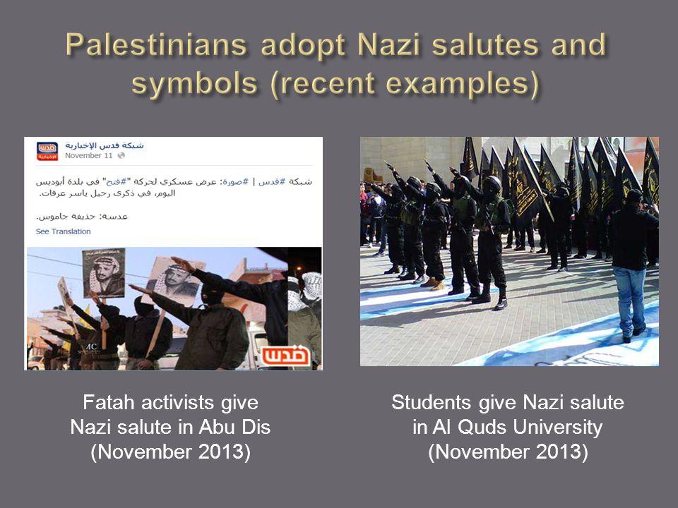 Fatah activists give Nazi salute in Abu Dis (November 2013) Students give Nazi salute in Al Quds University (November 2013)