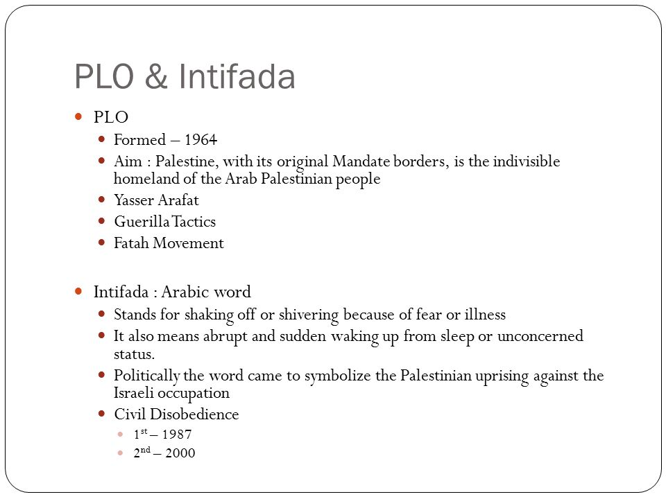 PLO & Intifada PLO Formed – 1964 Aim : Palestine, with its original Mandate borders, is the indivisible homeland of the Arab Palestinian people Yasser