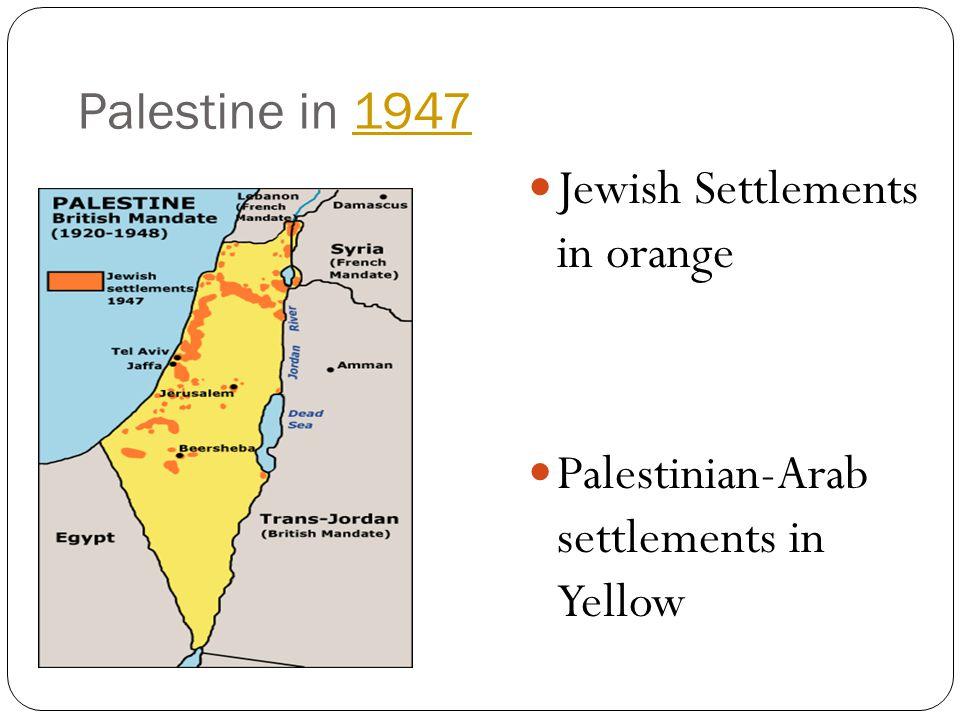 Palestine in 19471947 Jewish Settlements in orange Palestinian-Arab settlements in Yellow