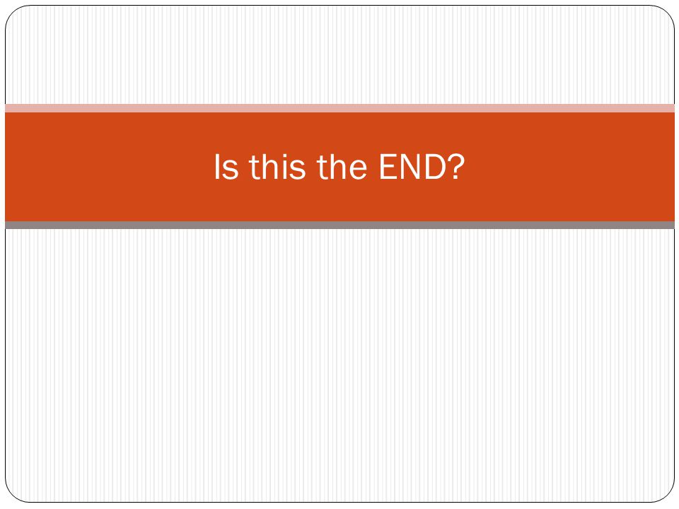 Is this the END?