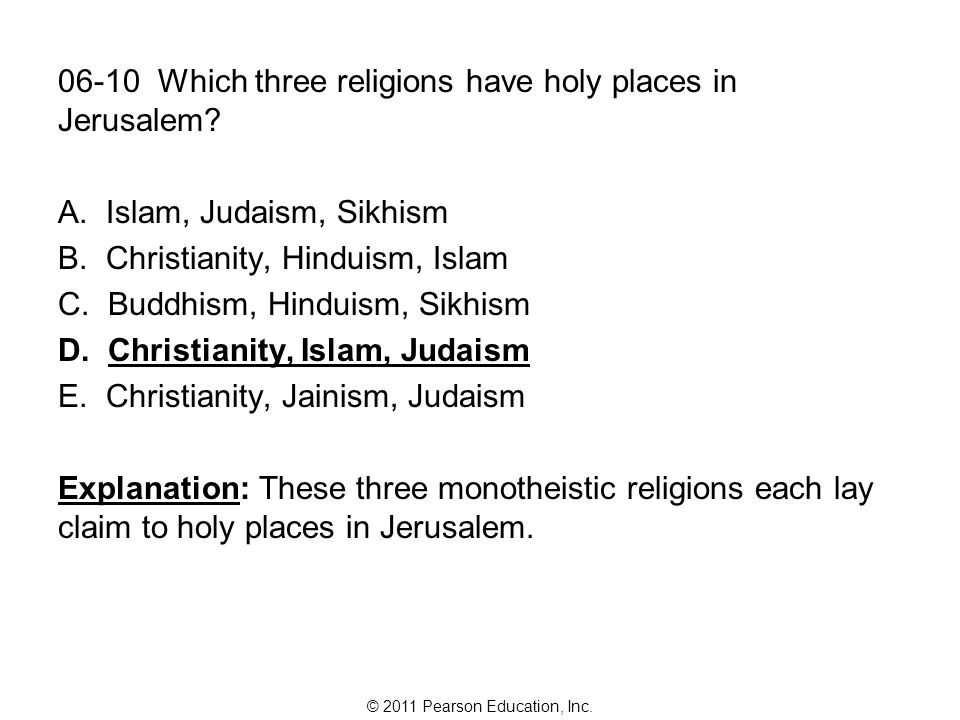 © 2011 Pearson Education, Inc. 06-10 Which three religions have holy places in Jerusalem.