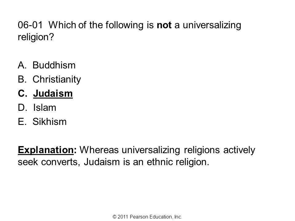 © 2011 Pearson Education, Inc. 06-01 Which of the following is not a universalizing religion.