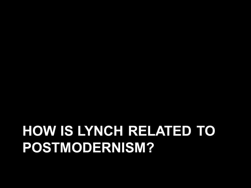 HOW IS LYNCH RELATED TO POSTMODERNISM?