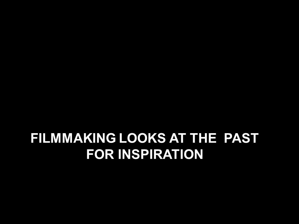 FILMMAKING LOOKS AT THE PAST FOR INSPIRATION