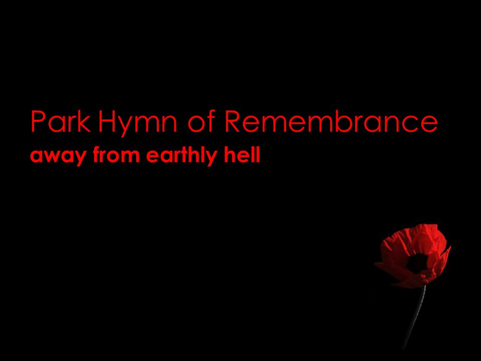 Park Hymn of Remembrance away from earthly hell