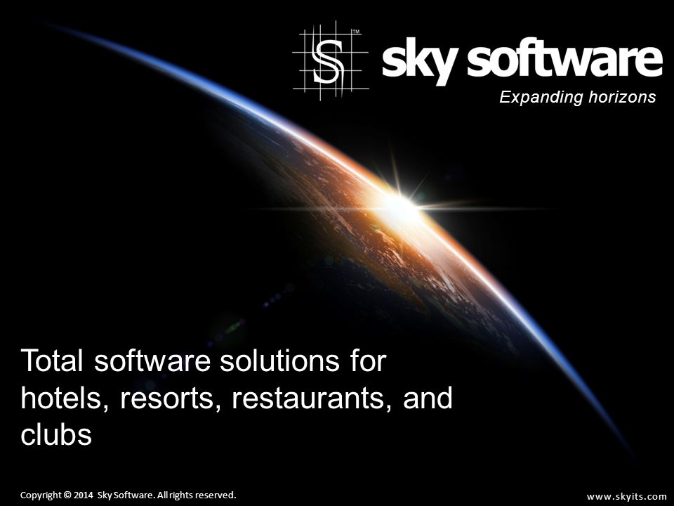 Total software solutions for hotels, resorts, restaurants, and clubs Copyright © 2014 Sky Software. All rights reserved. Expanding horizons www.skyits