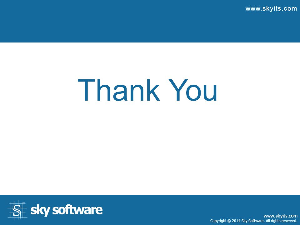 Thank You www.skyits.com Copyright © 2014 Sky Software. All rights reserved.
