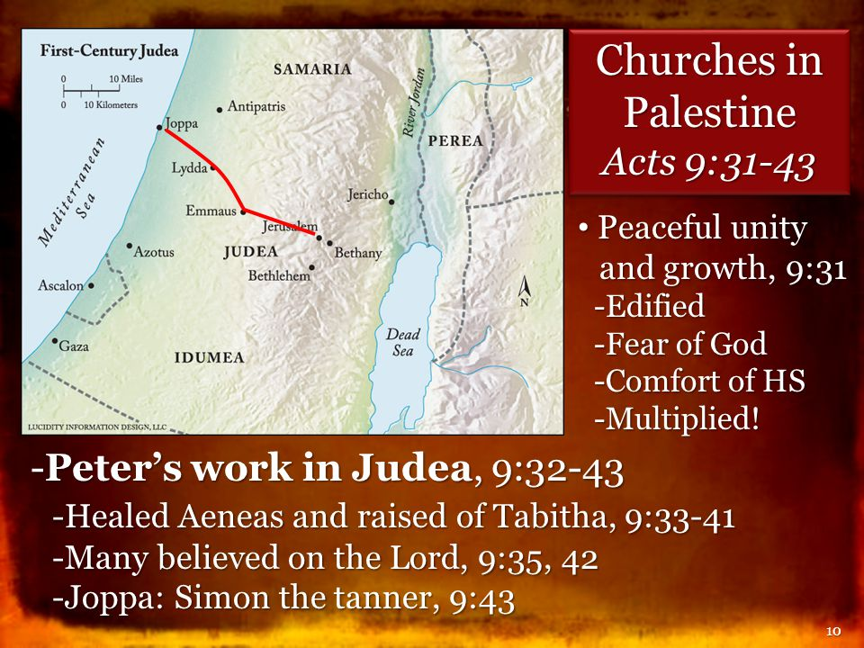 10 Churches in Palestine Acts 9:31-43 Churches in Palestine Acts 9:31-43 Peaceful unity and growth, 9:31 Peaceful unity and growth, 9:31 -Edified -Fea