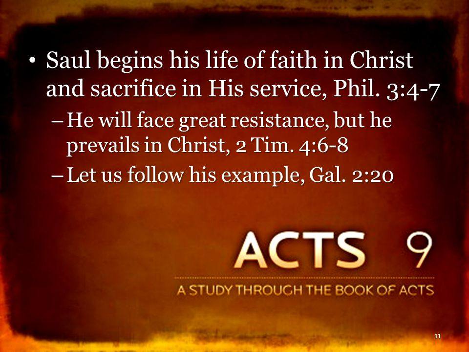 Saul begins his life of faith in Christ and sacrifice in His service, Phil. 3:4-7 Saul begins his life of faith in Christ and sacrifice in His service