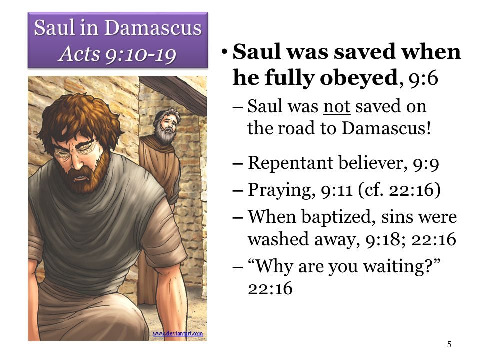 Saul in Damascus Acts 9:10-19 Saul was saved when he fully obeyed, 9:6 – Saul was not saved on the road to Damascus! – Repentant believer, 9:9 – Prayi