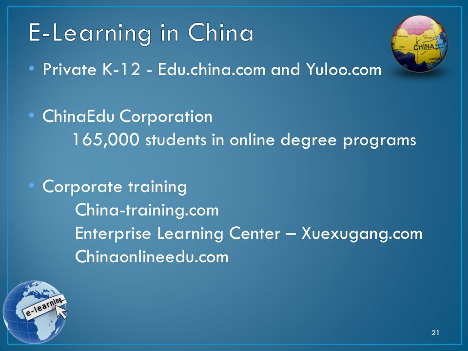 Private K-12 - Edu.china.com and Yuloo.com ChinaEdu Corporation 165,000 students in online degree programs Corporate training China-training.com Enterprise Learning Center – Xuexugang.com Chinaonlineedu.com 21