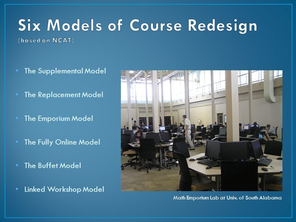 The Supplemental Model The Replacement Model The Emporium Model The Fully Online Model The Buffet Model Linked Workshop Model Math Emporium Lab at Univ.