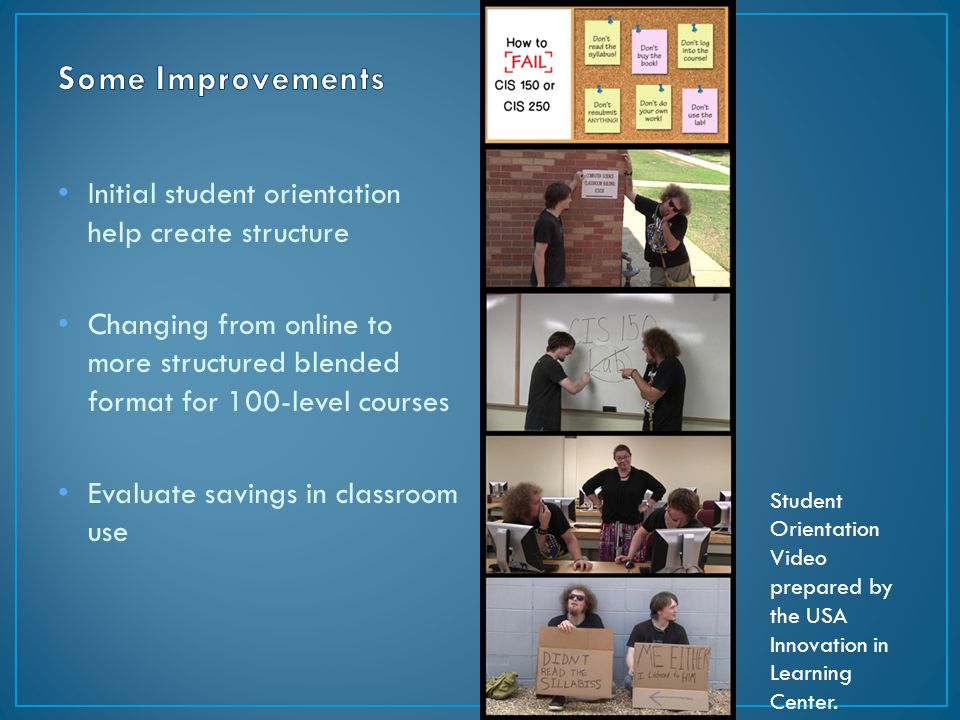 Initial student orientation help create structure Changing from online to more structured blended format for 100-level courses Evaluate savings in classroom use Student Orientation Video prepared by the USA Innovation in Learning Center.