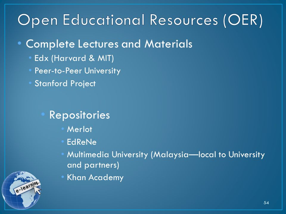 Complete Lectures and Materials Edx (Harvard & MIT) Peer-to-Peer University Stanford Project Repositories Merlot EdReNe Multimedia University (Malaysia—local to University and partners) Khan Academy 54