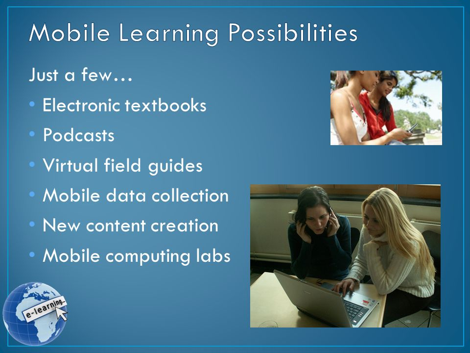 Just a few… Electronic textbooks Podcasts Virtual field guides Mobile data collection New content creation Mobile computing labs