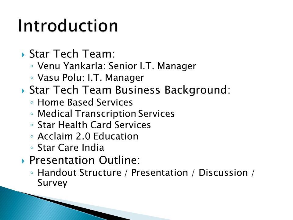  Star Tech Team: ◦ Venu Yankarla: Senior I.T. Manager ◦ Vasu Polu: I.T.