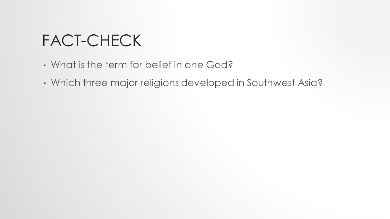 FACT-CHECK What is the term for belief in one God? Which three major religions developed in Southwest Asia?