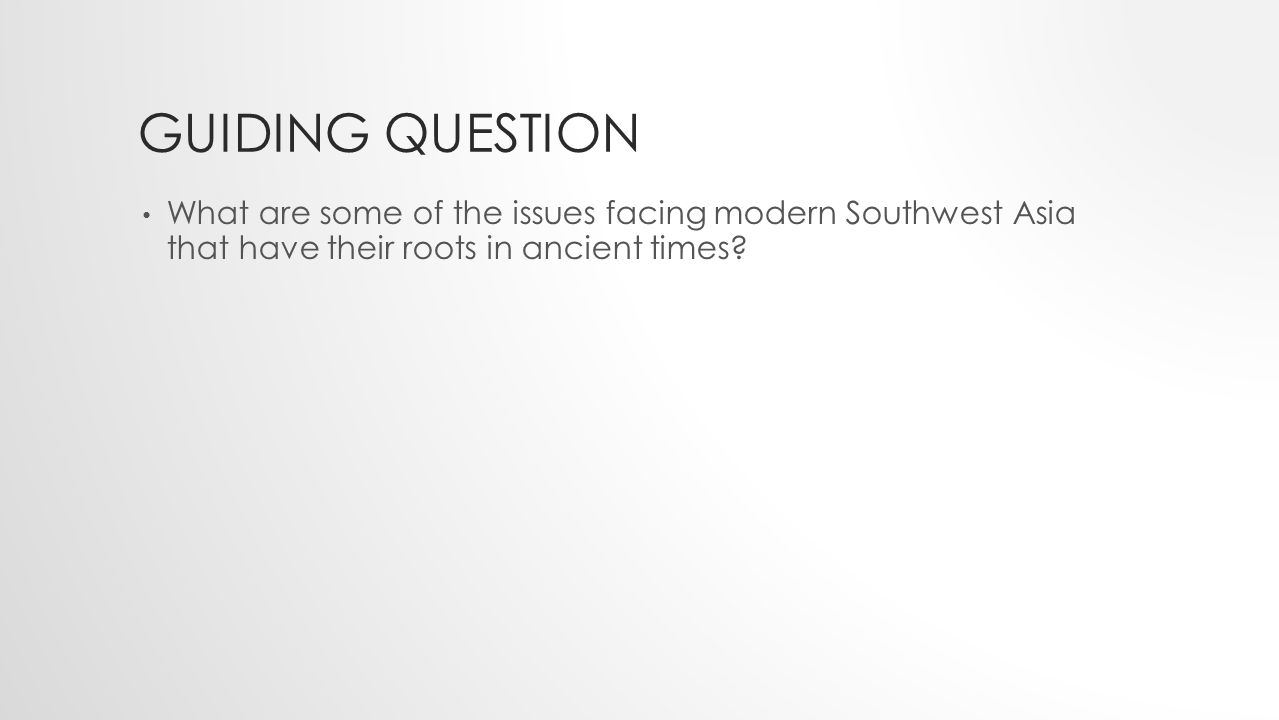 GUIDING QUESTION What are some of the issues facing modern Southwest Asia that have their roots in ancient times?