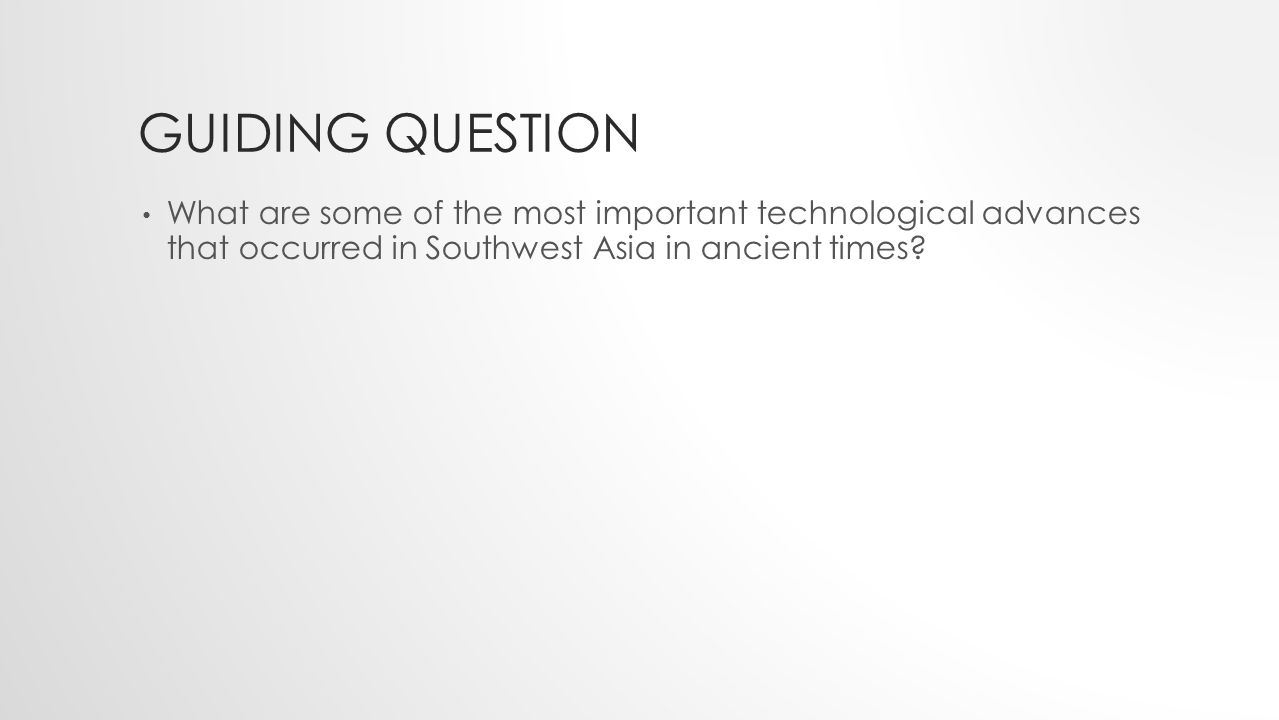 GUIDING QUESTION What are some of the most important technological advances that occurred in Southwest Asia in ancient times?