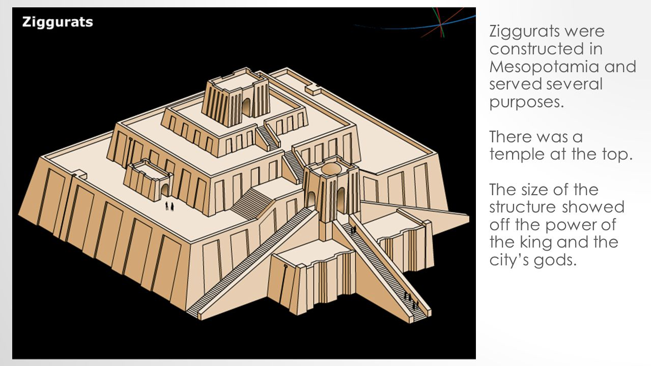 Ziggurats were constructed in Mesopotamia and served several purposes. There was a temple at the top. The size of the structure showed off the power o