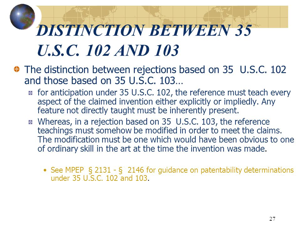 26 Analysis of 35 U.S.C. 103 (a) (Continued) A patent may not be obtained though the invention is not identically disclosed or described as set forth