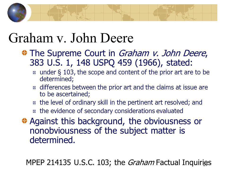 28 OBJECTIVE  The Graham v. John Deere inquiries 383 U.S. 1, 148 USPQ 459 (1966)