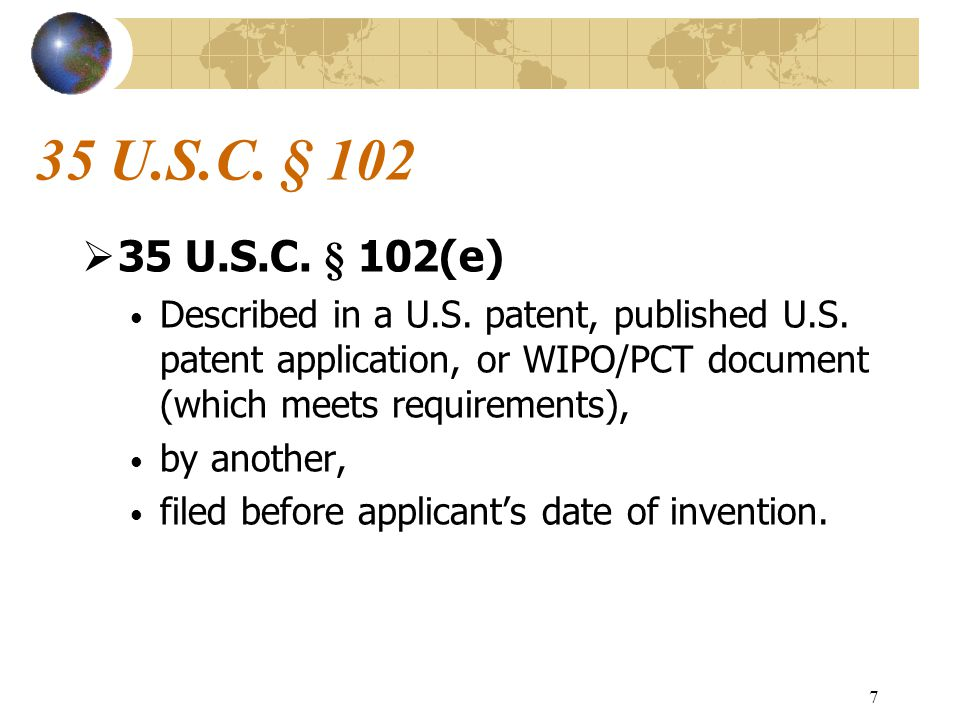 "6 US Law: 35 U.S.C. § 102  35 U.S.C. § 102(a) Known or used by ""others"" in the U.S., patented or described in a printed publication anywhere, before"
