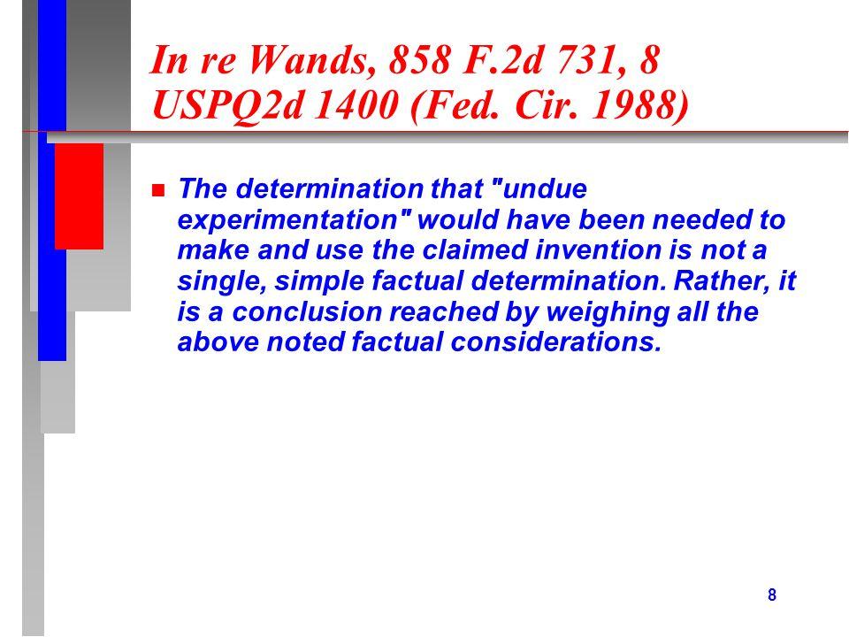 8 In re Wands, 858 F.2d 731, 8 USPQ2d 1400 (Fed. Cir.