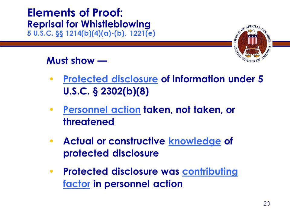 19 Retaliation 5 U.S.C. § 2302(b)(8), (b)(9) Taking, failing to take, or threatening to take or fail to take personnel action for ― ● Protected whistl