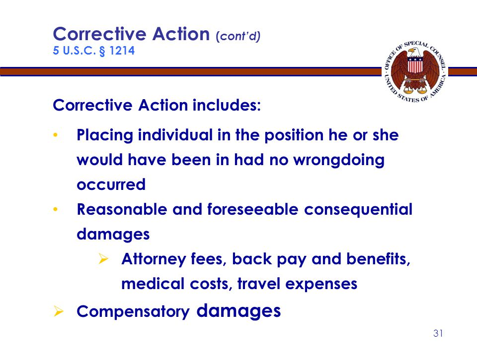30 Corrective Action 5 U.S.C. § 1214 If OSC finds prohibited personnel practice committed, letter is sent to agency head requesting corrective action