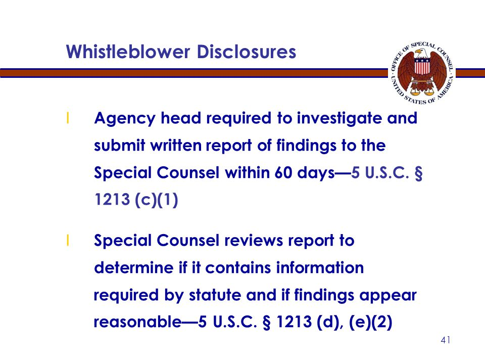 40 Referrals-- If Special Counsel determines there is substantial likelihood that information shows one or more categories of wrongdoing, Special Counsel must transmit information to agency head Whistleblower Disclosures 5 U.S.C.
