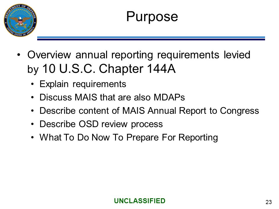 23 UNCLASSIFIED Purpose Overview annual reporting requirements levied by 10 U.S.C.