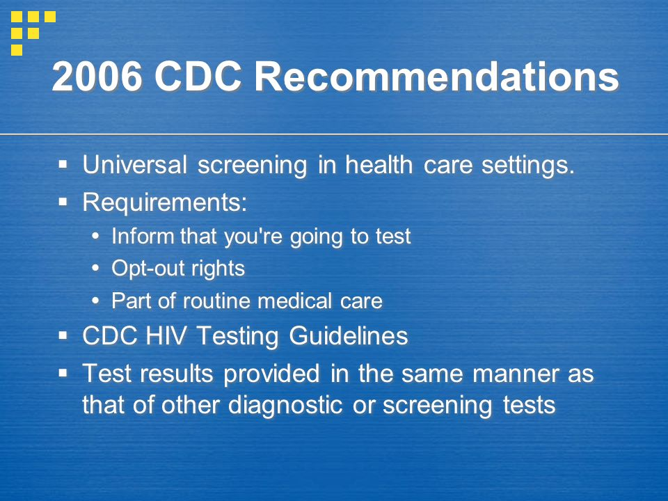 2006 CDC Recommendations  Universal screening in health care settings.