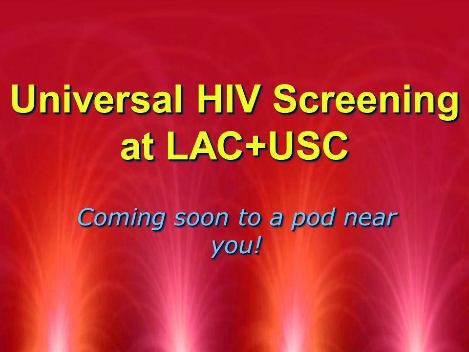 HIV Screening at LAC+USC  Target Outcomes  Earlier first-time diagnosis  Linking known diagnoses to care  North pod pilot period  8am-9pm  Research Assistants (RAs)  Target Outcomes  Earlier first-time diagnosis  Linking known diagnoses to care  North pod pilot period  8am-9pm  Research Assistants (RAs)