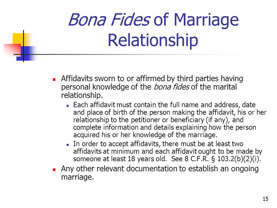 15 Bona Fides of Marriage Relationship Affidavits sworn to or affirmed by third parties having personal knowledge of the bona fides of the marital rel