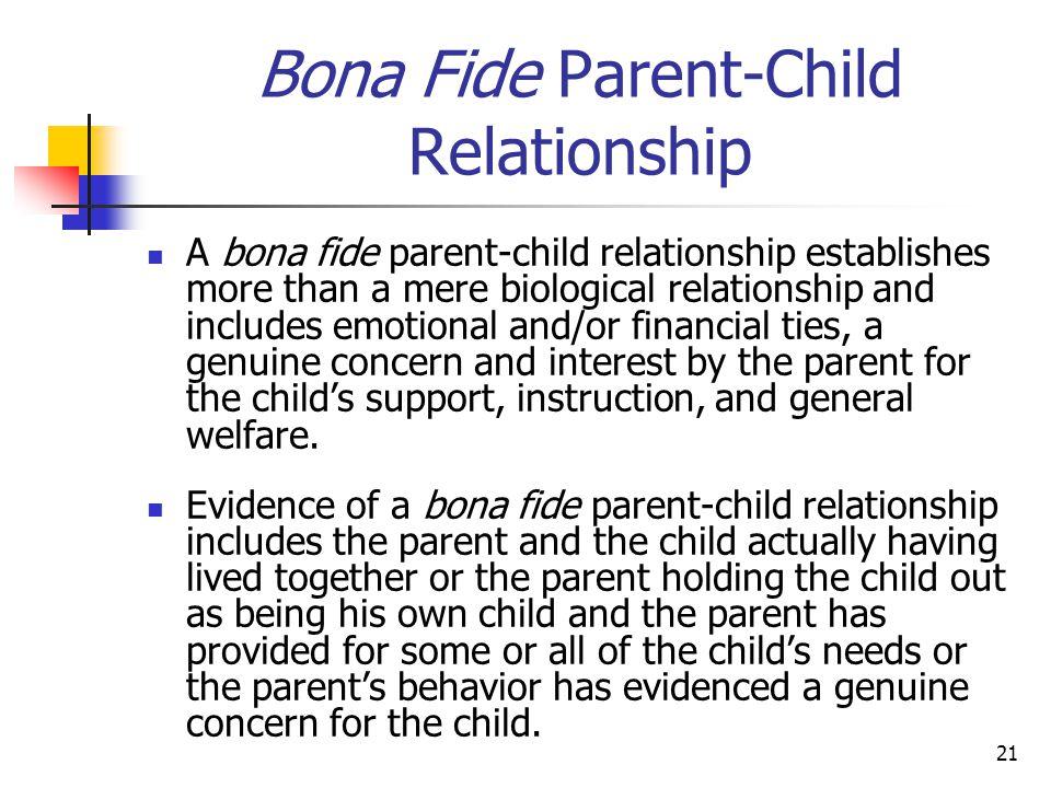 21 Bona Fide Parent-Child Relationship A bona fide parent-child relationship establishes more than a mere biological relationship and includes emotion