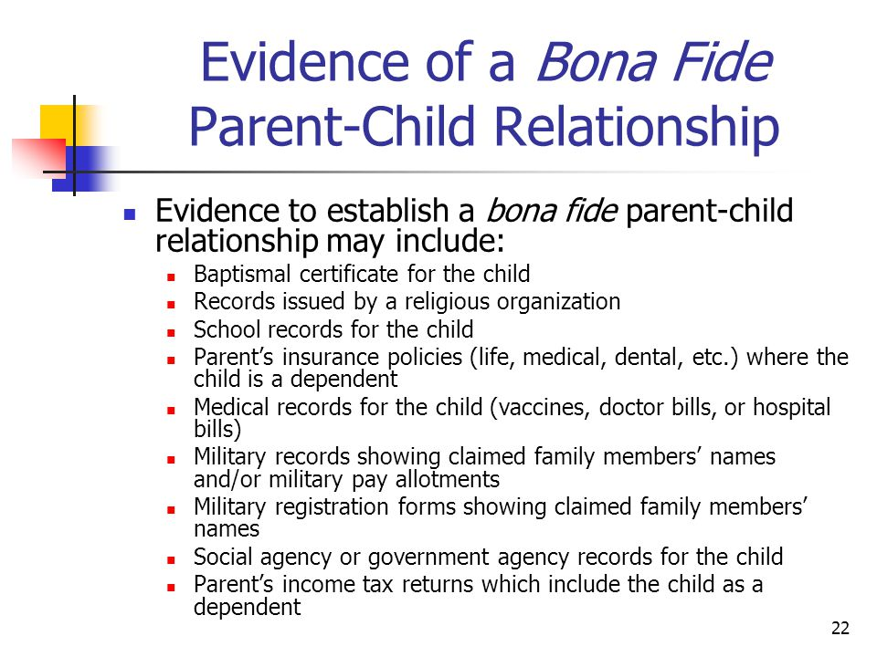 22 Evidence of a Bona Fide Parent-Child Relationship Evidence to establish a bona fide parent-child relationship may include: Baptismal certificate fo