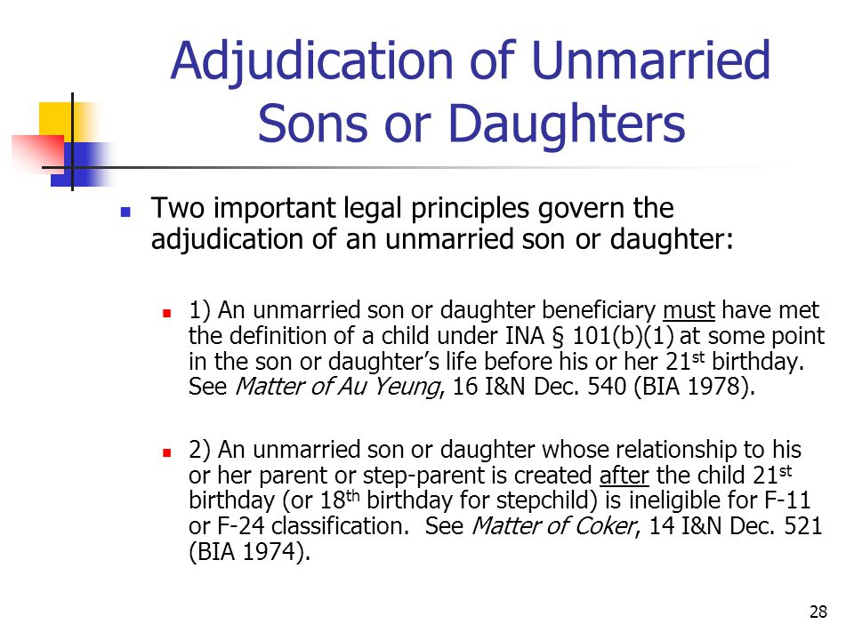 28 Adjudication of Unmarried Sons or Daughters Two important legal principles govern the adjudication of an unmarried son or daughter: 1) An unmarried