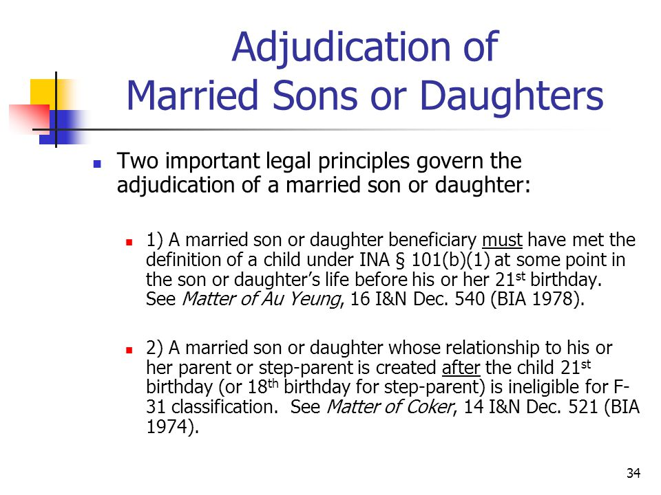 34 Adjudication of Married Sons or Daughters Two important legal principles govern the adjudication of a married son or daughter: 1) A married son or