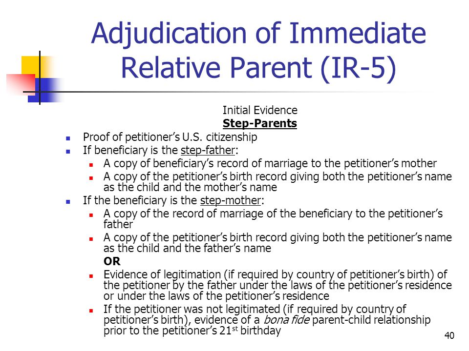 40 Adjudication of Immediate Relative Parent (IR-5) Initial Evidence Step-Parents Proof of petitioner's U.S. citizenship If beneficiary is the step-fa