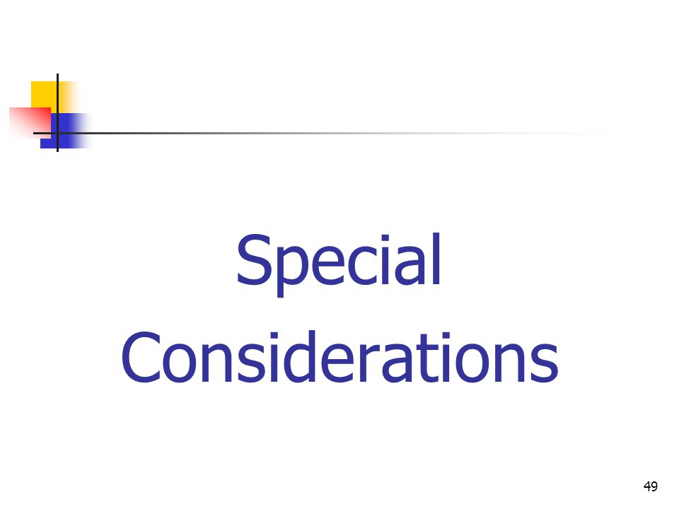49 Special Considerations